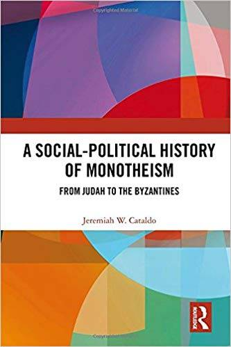"Jeremiah Cataldo's book ""A Social-Political History of Monotheism: From Judah to the Byzantines"""